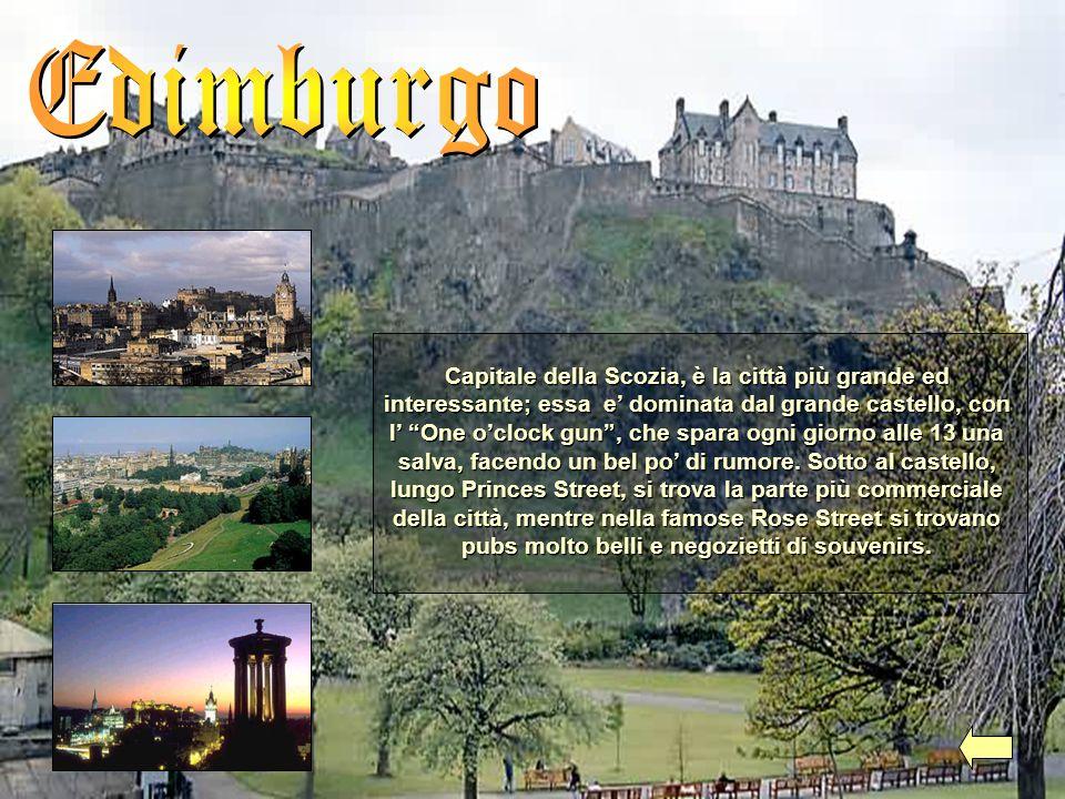 Capitale della Scozia, è la città più grande ed interessante; essa e dominata dal grande castello, con l One oclock gun, che spara ogni giorno alle 13