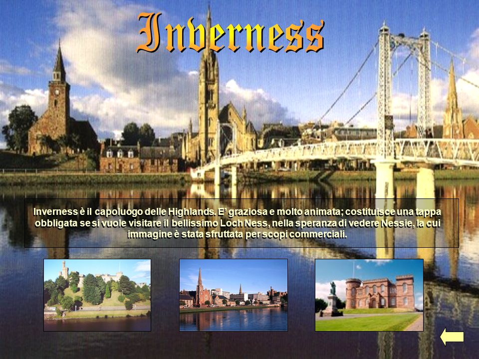 Inverness è il capoluogo delle Highlands. E graziosa e molto animata; costituisce una tappa obbligata se si vuole visitare il bellissimo Loch Ness, ne
