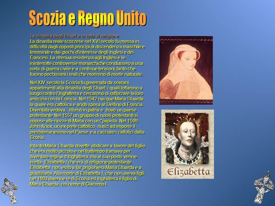 La dinastia degli Stuart e le lotte di religione La dinastia reale scozzese nel XVI secolo fu messa in difficoltà dagli opposti princìpi di discendenz
