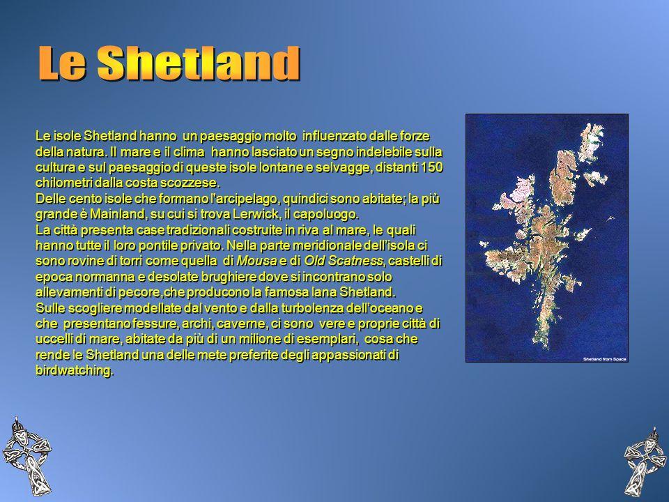 Le isole Shetland hanno un paesaggio molto influenzato dalle forze della natura. Il mare e il clima hanno lasciato un segno indelebile sulla cultura e
