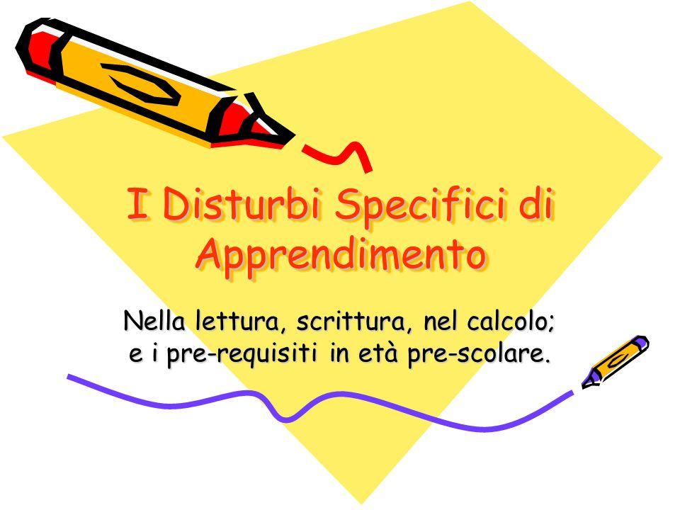 I Disturbi Specifici di Apprendimento Nella lettura, scrittura, nel calcolo; e i pre-requisiti in età pre-scolare.