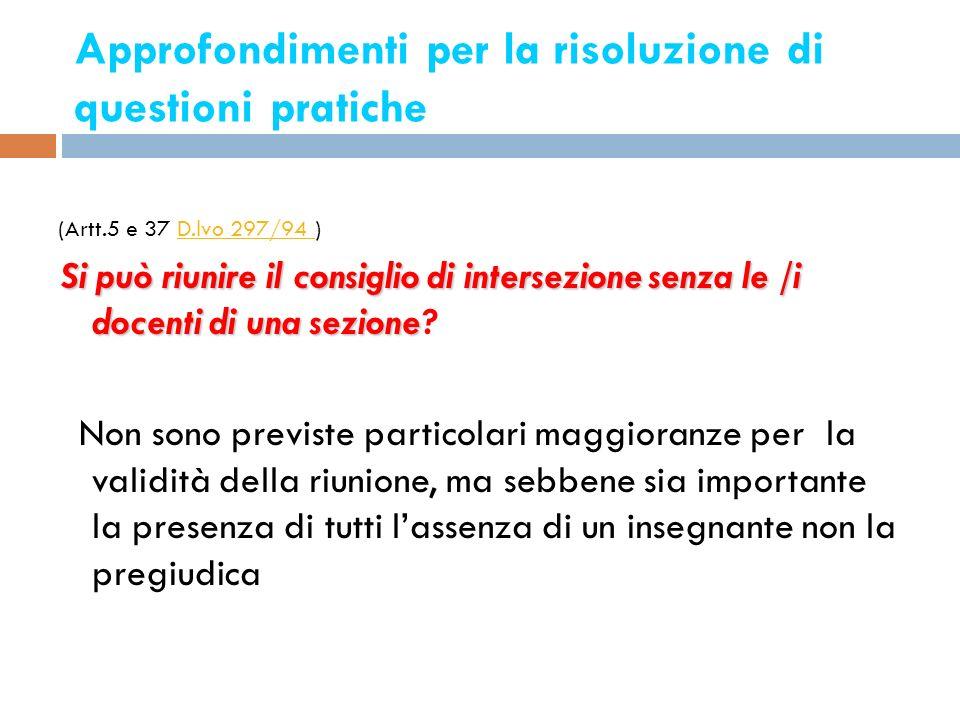 Approfondimenti per la risoluzione di questioni pratiche 10 (Artt.5 e 37 D.lvo 297/94 )D.lvo 297/94 Si può riunire il consiglio di intersezione senza