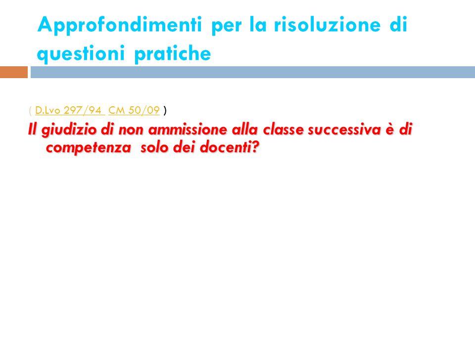 Approfondimenti per la risoluzione di questioni pratiche 17 ( D.Lvo 297/94 CM 50/09 )D.Lvo 297/94 CM 50/09 Il giudizio di non ammissione alla classe s