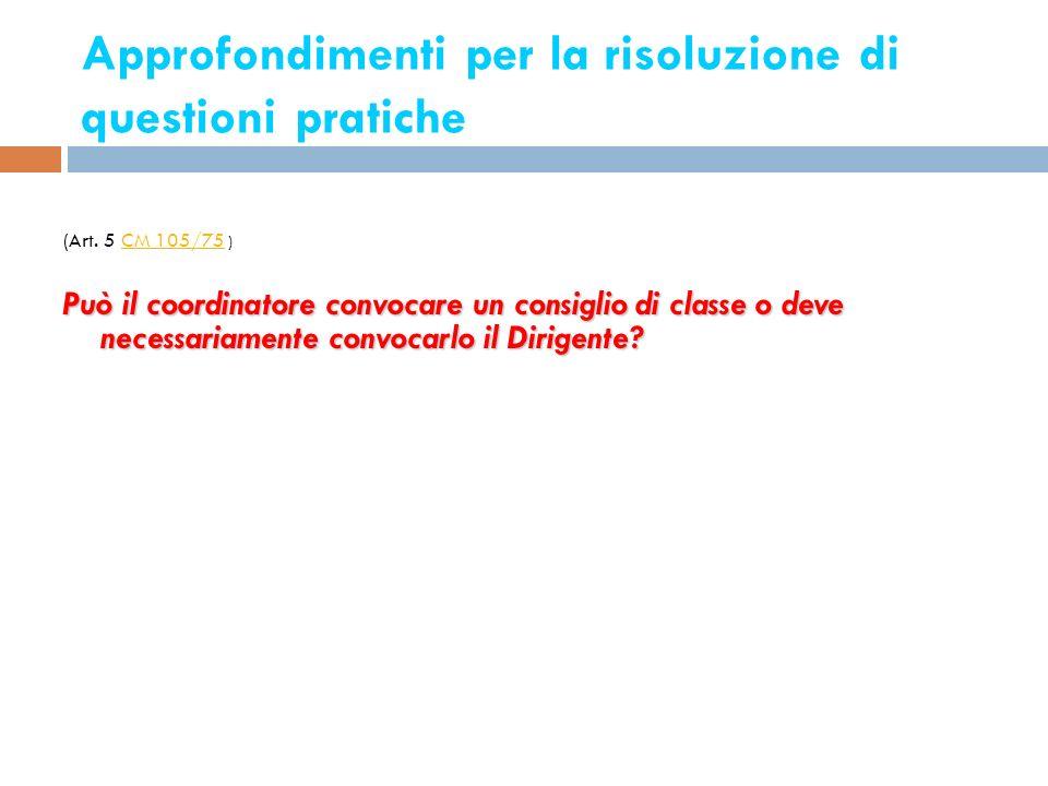 Approfondimenti per la risoluzione di questioni pratiche 3 (Art. 5 CM 105/75 )CM 105/75 Può il coordinatore convocare un consiglio di classe o deve ne