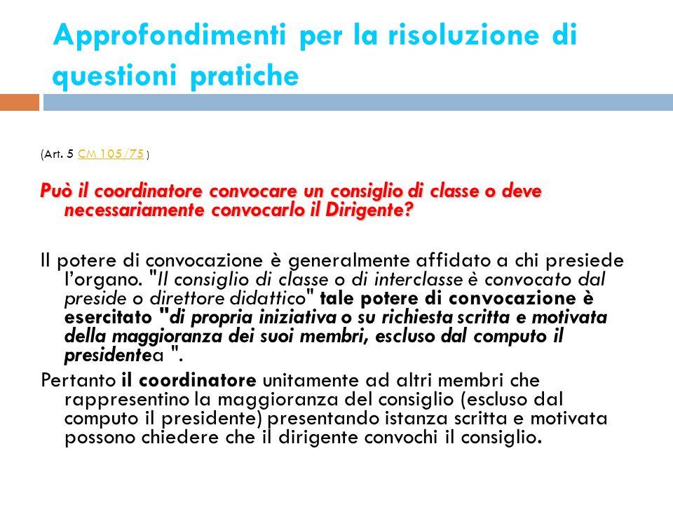 Approfondimenti per la risoluzione di questioni pratiche 4 (Art. 5 CM 105/75 )CM 105/75 Può il coordinatore convocare un consiglio di classe o deve ne