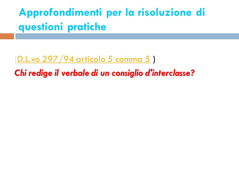 Approfondimenti per la risoluzione di questioni pratiche 5 (D.L.vo 297/94 articolo 5 comma 5 )D.L.vo 297/94 articolo 5 comma 5 Chi redige il verbale d