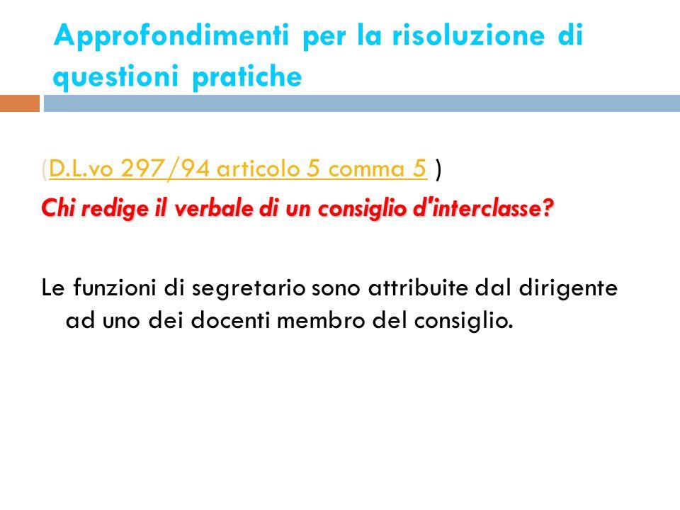 Approfondimenti per la risoluzione di questioni pratiche 6 (D.L.vo 297/94 articolo 5 comma 5 )D.L.vo 297/94 articolo 5 comma 5 Chi redige il verbale d