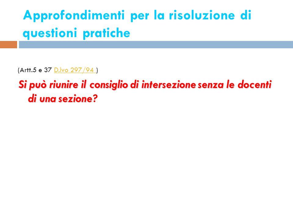Approfondimenti per la risoluzione di questioni pratiche 9 (Artt.5 e 37 D.lvo 297/94 )D.lvo 297/94 Si può riunire il consiglio di intersezione senza l