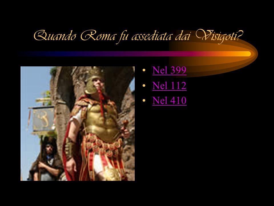 Quando Roma fu assediata dai Visigoti? Nel 399 Nel 112 Nel 410