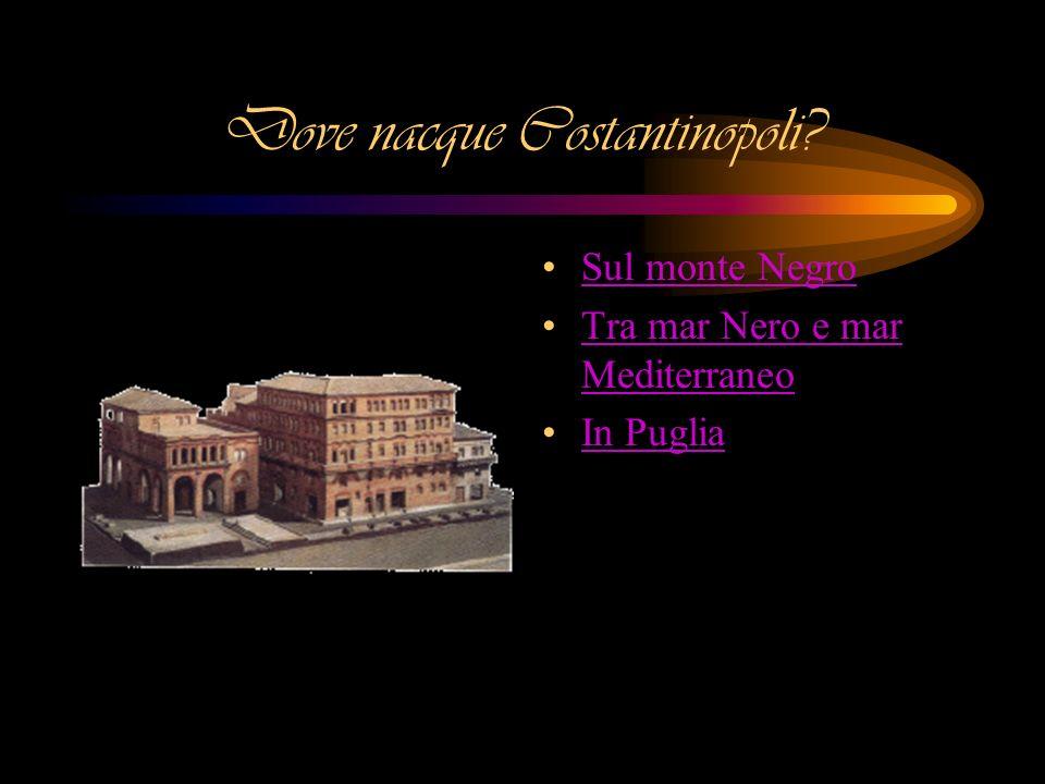 Dove nacque Costantinopoli.