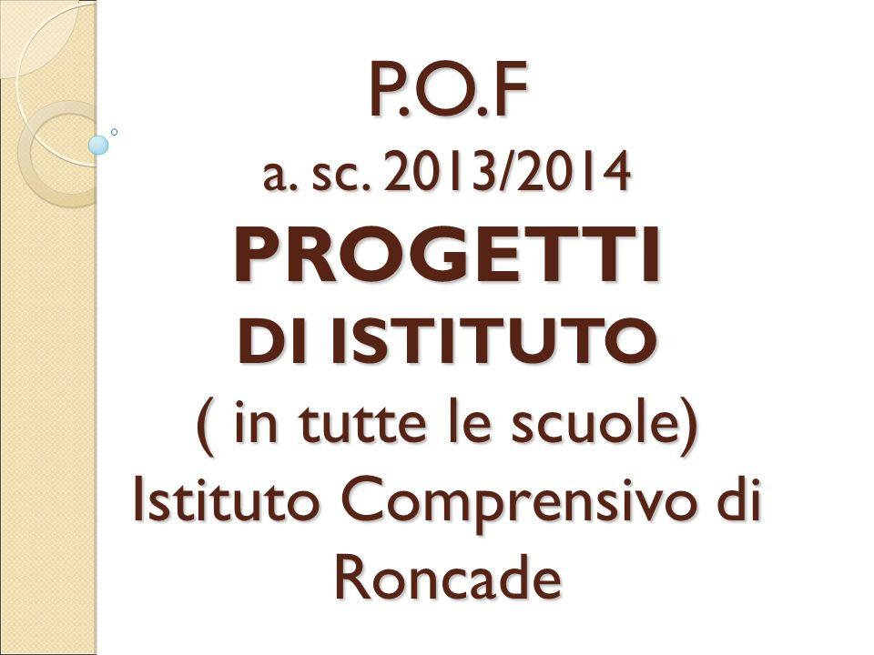 P.O.F a. sc. 2013/2014 PROGETTI DI ISTITUTO ( in tutte le scuole) Istituto Comprensivo di Roncade