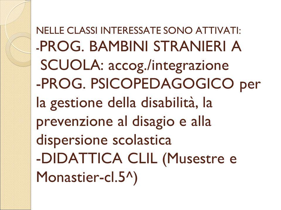 NELLE CLASSI INTERESSATE SONO ATTIVATI: - PROG. BAMBINI STRANIERI A SCUOLA: accog./integrazione -PROG. PSICOPEDAGOGICO per la gestione della disabilit
