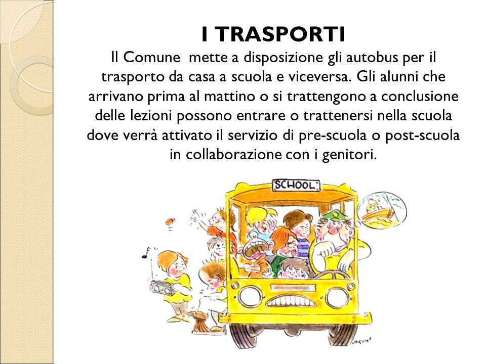 I TRASPORTI Il Comune mette a disposizione gli autobus per il trasporto da casa a scuola e viceversa. Gli alunni che arrivano prima al mattino o si tr