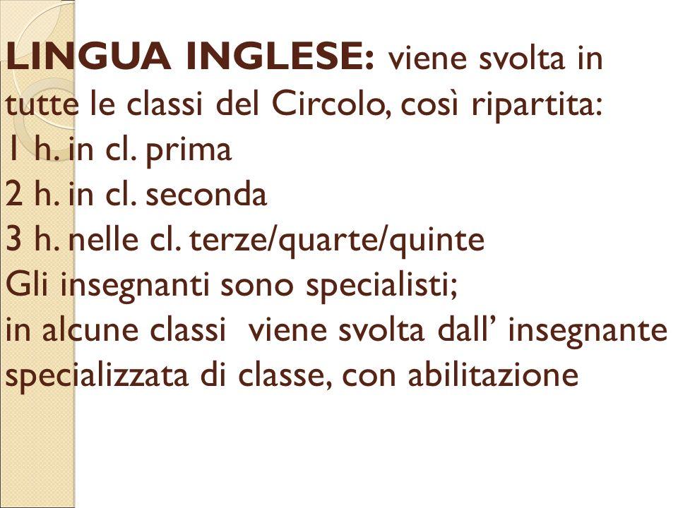 LINGUA INGLESE: viene svolta in tutte le classi del Circolo, così ripartita: 1 h. in cl. prima 2 h. in cl. seconda 3 h. nelle cl. terze/quarte/quinte