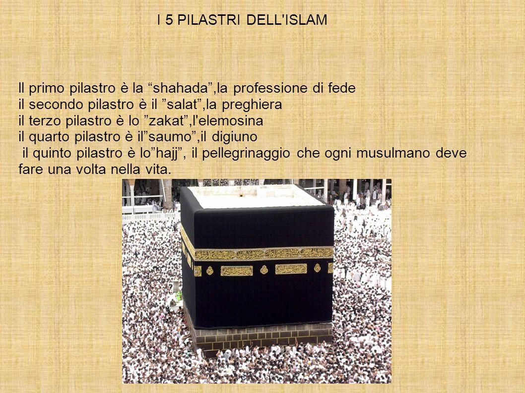 ll primo pilastro è la shahada,la professione di fede il secondo pilastro è il salat,la preghiera il terzo pilastro è lo zakat,l'elemosina il quarto p