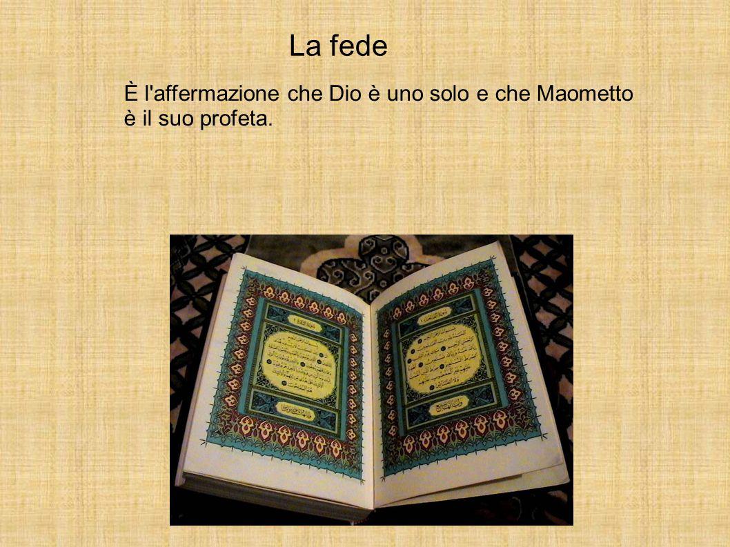 La fede È l'affermazione che Dio è uno solo e che Maometto è il suo profeta.