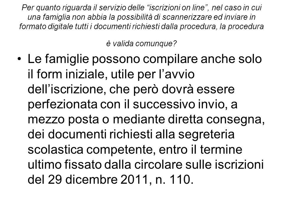 Per quanto riguarda il servizio delle iscrizioni on line, nel caso in cui una famiglia non abbia la possibilità di scannerizzare ed inviare in formato
