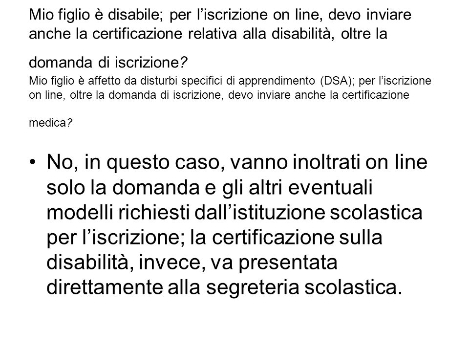 Mio figlio è disabile; per liscrizione on line, devo inviare anche la certificazione relativa alla disabilità, oltre la domanda di iscrizione? Mio fig