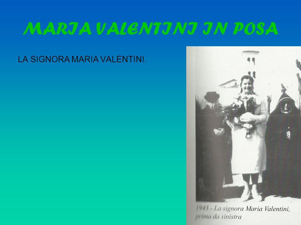 MARIA VALENTINI IN POSA LA SIGNORA MARIA VALENTINI.