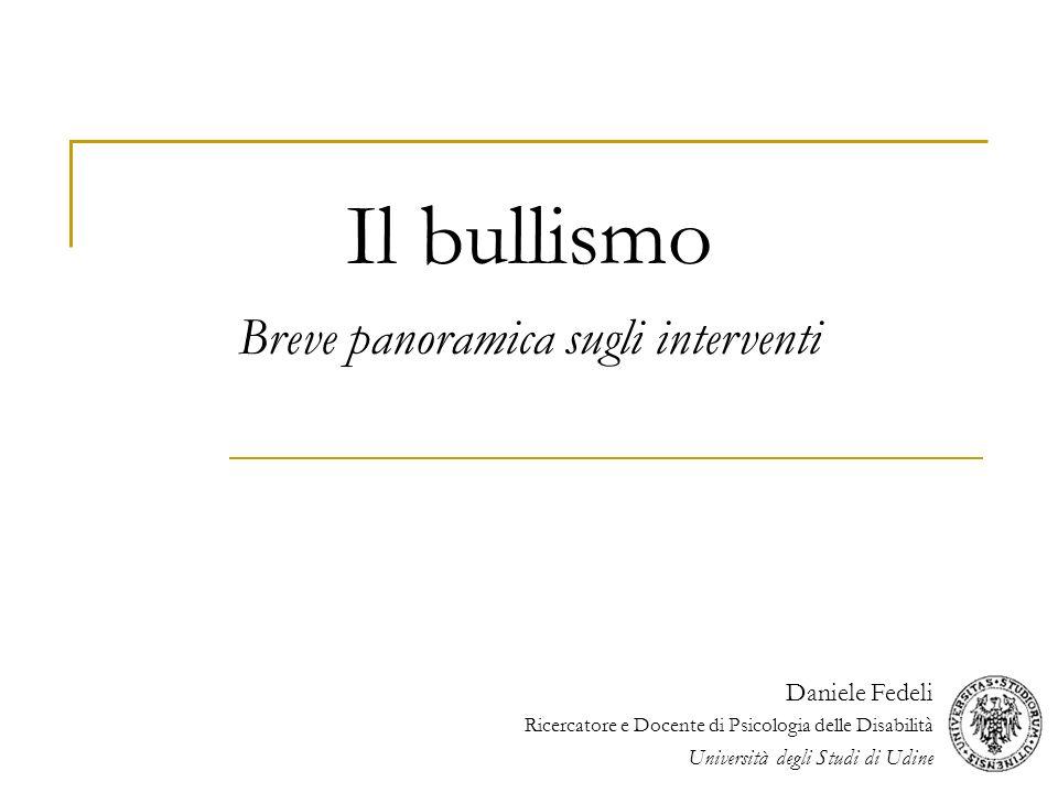 Il bullismo Breve panoramica sugli interventi Daniele Fedeli Ricercatore e Docente di Psicologia delle Disabilità Università degli Studi di Udine