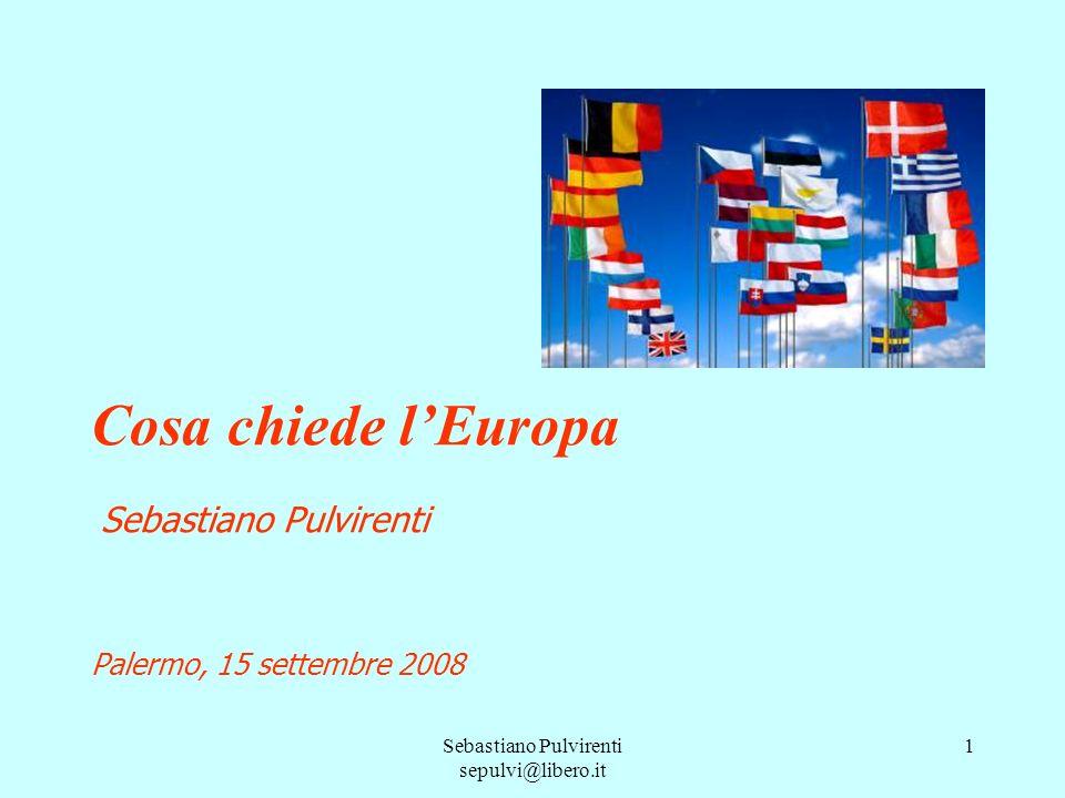 Sebastiano Pulvirenti sepulvi@libero.it 1 Cosa chiede lEuropa Sebastiano Pulvirenti Palermo, 15 settembre 2008