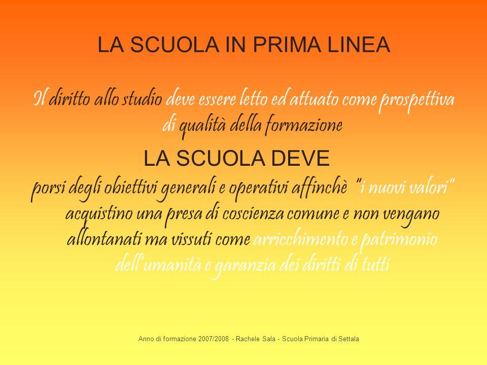 Anno di formazione 2007/2008 - Rachele Sala - Scuola Primaria di Settala LA SCUOLA IN PRIMA LINEA Il diritto allo studio deve essere letto ed attuato