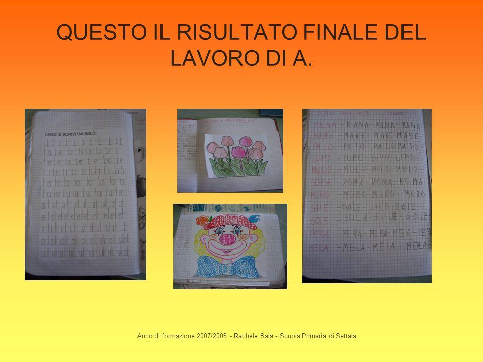 Anno di formazione 2007/2008 - Rachele Sala - Scuola Primaria di Settala QUESTO IL RISULTATO FINALE DEL LAVORO DI A.