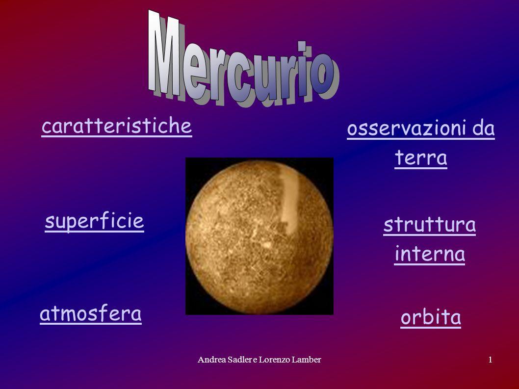 Andrea Sadler e Lorenzo Lamber2 Caratteristiche E il pianeta più vicino al Sole E un pianeta terrestre, il più piccolo e più ricco di ferro