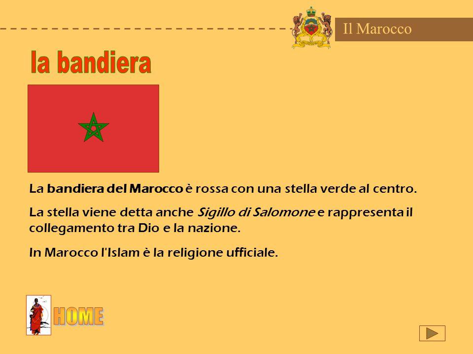 Il Marocco La bandiera del Marocco è rossa con una stella verde al centro. La stella viene detta anche Sigillo di Salomone e rappresenta il collegamen