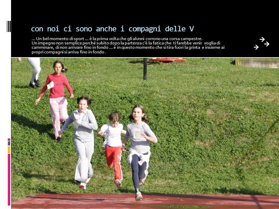 con noi ci sono anche i compagni delle V … Un bel momento di sport … è la prima volta che gli alunni corrono una corsa campestre. Un impegno non sempl