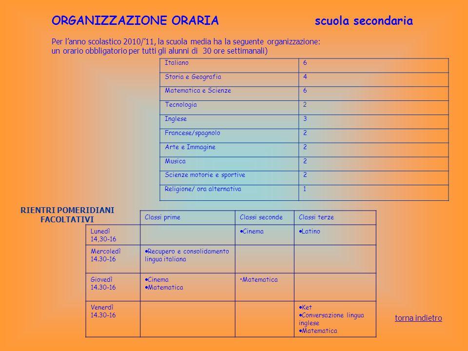 ORGANIZZAZIONE ORARIA scuola secondaria Per lanno scolastico 2010/11, la scuola media ha la seguente organizzazione: un orario obbligatorio per tutti