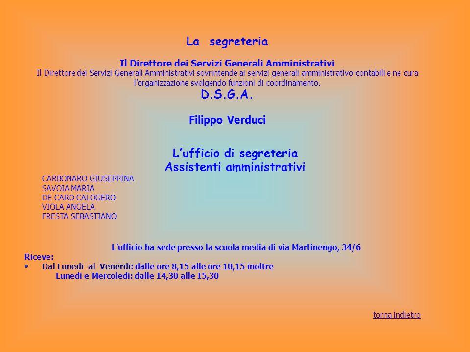 La segreteria Il Direttore dei Servizi Generali Amministrativi Il Direttore dei Servizi Generali Amministrativi sovrintende ai servizi generali ammini