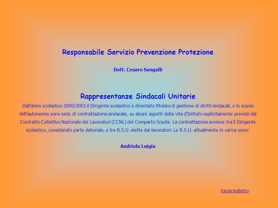 Responsabile Servizio Prevenzione Protezione Dott. Cesare Sangalli Rappresentanze Sindacali Unitarie Dall'anno scolastico 2000/2001 il Dirigente scola