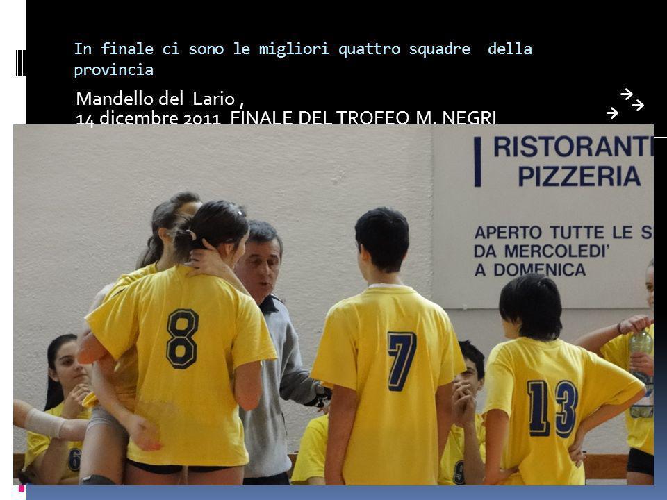 In finale ci sono le migliori quattro squadre della provincia Mandello del Lario, 14 dicembre 2011 FINALE DEL TROFEO M. NEGRI
