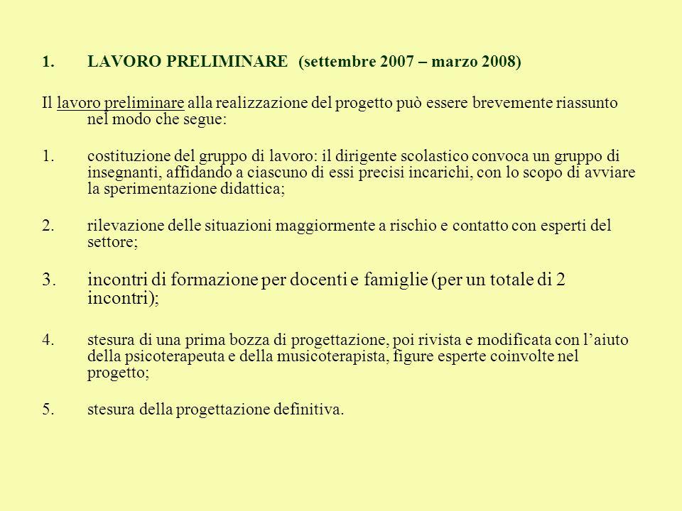 1.LAVORO PRELIMINARE (settembre 2007 – marzo 2008) Il lavoro preliminare alla realizzazione del progetto può essere brevemente riassunto nel modo che