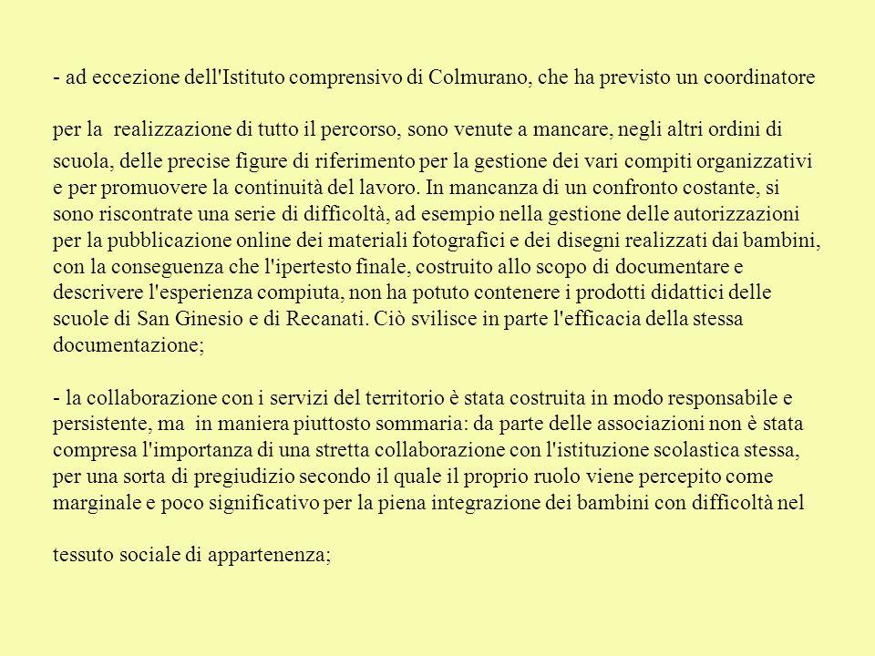 - ad eccezione dell'Istituto comprensivo di Colmurano, che ha previsto un coordinatore per la realizzazione di tutto il percorso, sono venute a mancar