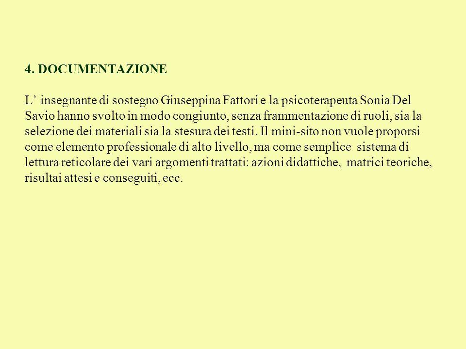 4. DOCUMENTAZIONE L insegnante di sostegno Giuseppina Fattori e la psicoterapeuta Sonia Del Savio hanno svolto in modo congiunto, senza frammentazione