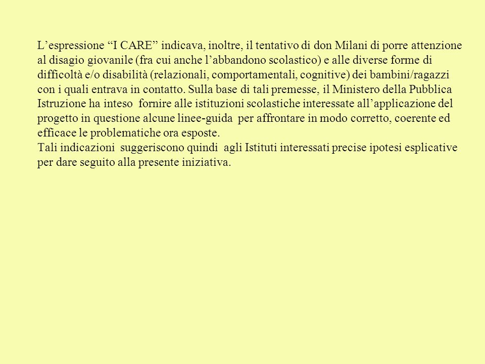 Lespressione I CARE indicava, inoltre, il tentativo di don Milani di porre attenzione al disagio giovanile (fra cui anche labbandono scolastico) e all