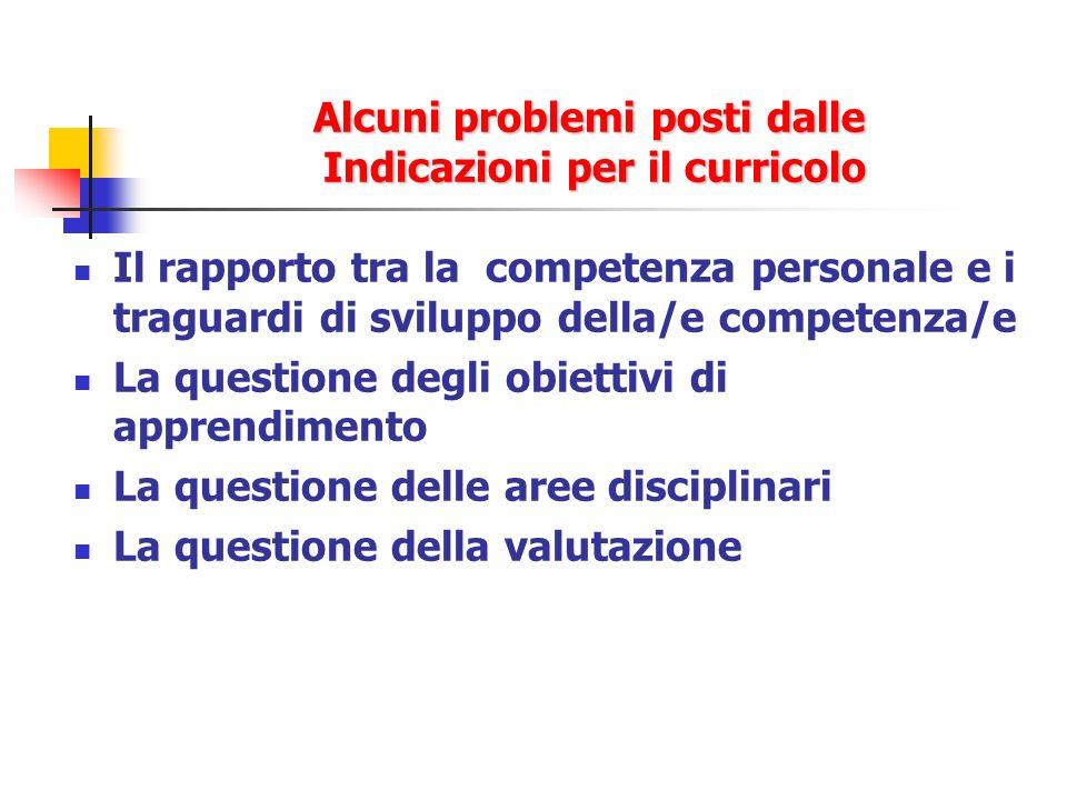 Alcuni problemi posti dalle Indicazioni per il curricolo Il rapporto tra la competenza personale e i traguardi di sviluppo della/e competenza/e La que