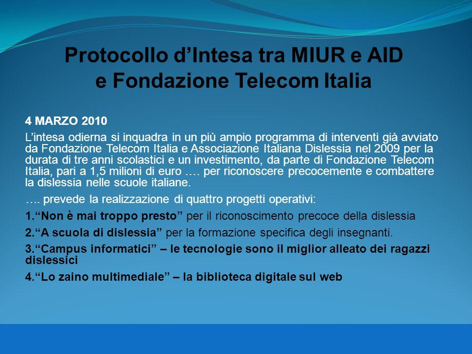 Protocollo dIntesa tra MIUR e AID e Fondazione Telecom Italia 4 MARZO 2010 Lintesa odierna si inquadra in un più ampio programma di interventi già avv