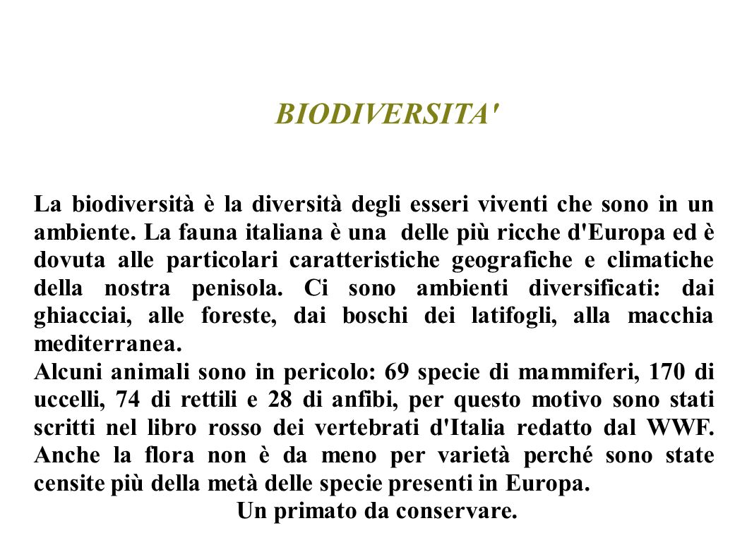 La biodiversità è la diversità degli esseri viventi che sono in un ambiente. La fauna italiana è una delle più ricche d'Europa ed è dovuta alle partic
