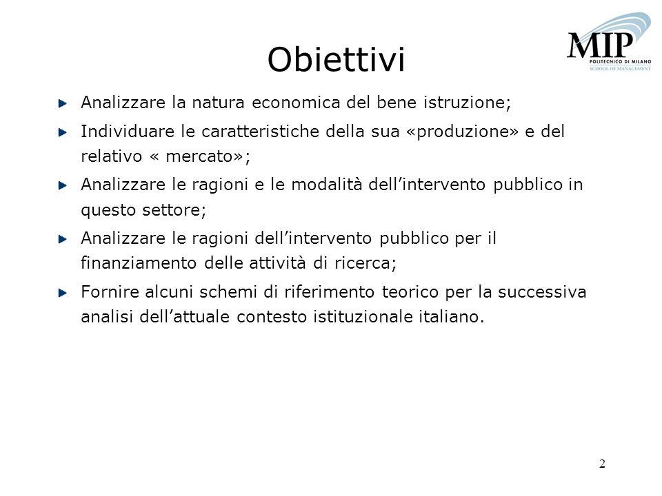 2 Obiettivi Analizzare la natura economica del bene istruzione; Individuare le caratteristiche della sua «produzione» e del relativo « mercato»; Anali