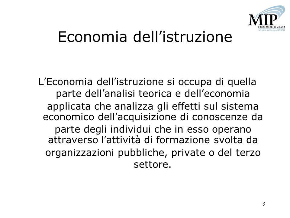 3 Economia dellistruzione LEconomia dellistruzione si occupa di quella parte dellanalisi teorica e delleconomia applicata che analizza gli effetti sul