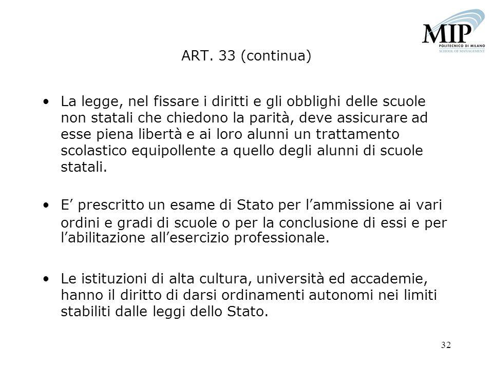 32 ART. 33 (continua) La legge, nel fissare i diritti e gli obblighi delle scuole non statali che chiedono la parità, deve assicurare ad esse piena li