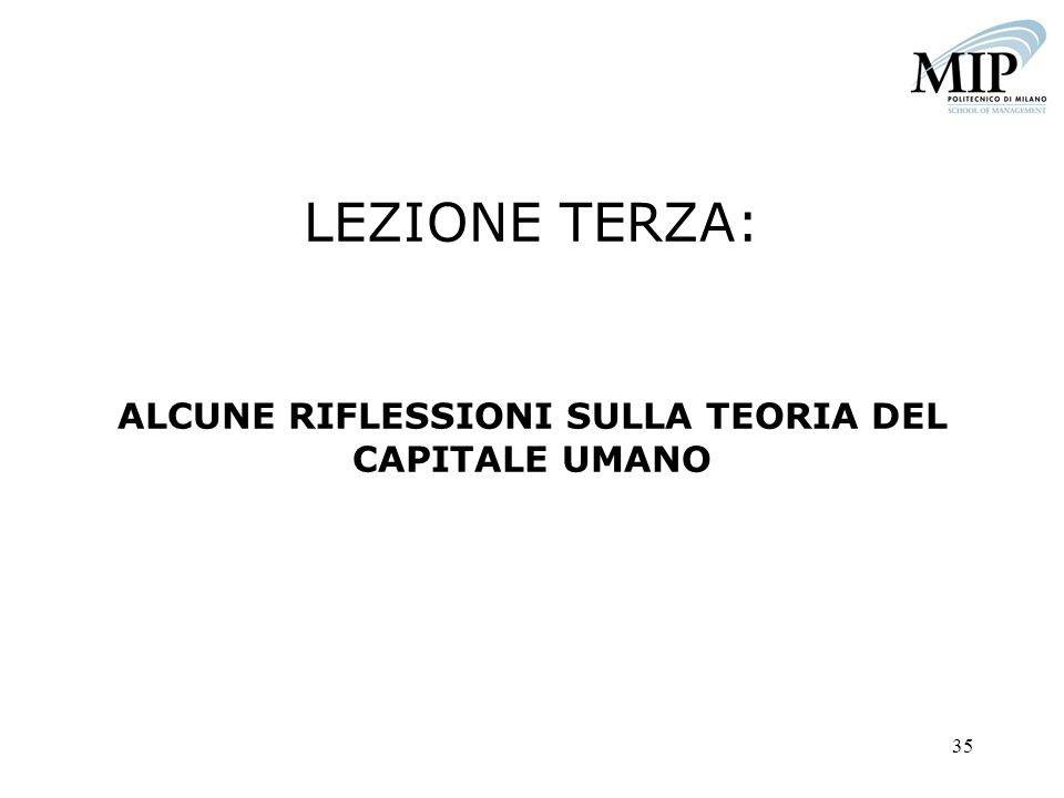 35 LEZIONE TERZA: ALCUNE RIFLESSIONI SULLA TEORIA DEL CAPITALE UMANO