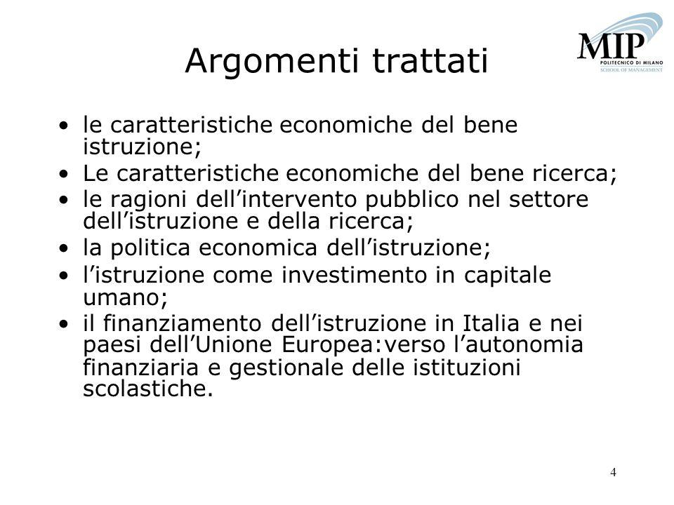 4 Argomenti trattati le caratteristiche economiche del bene istruzione; Le caratteristiche economiche del bene ricerca; le ragioni dellintervento pubb