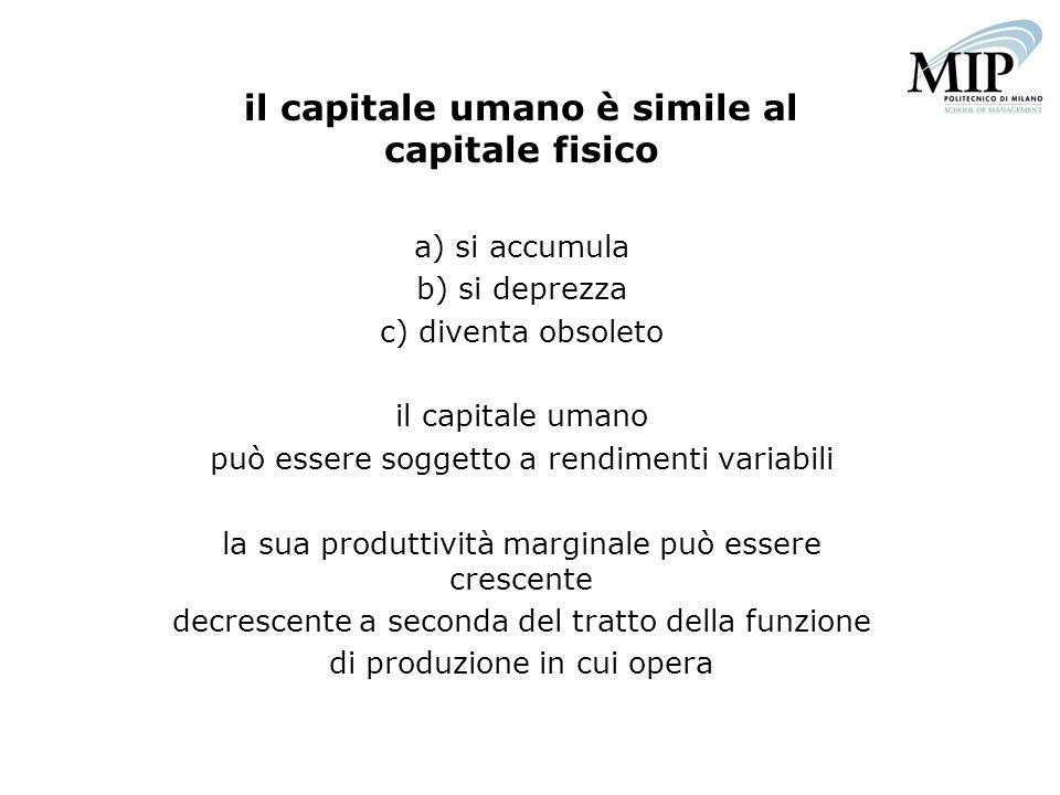 il capitale umano è simile al capitale fisico a) si accumula b) si deprezza c) diventa obsoleto il capitale umano può essere soggetto a rendimenti var