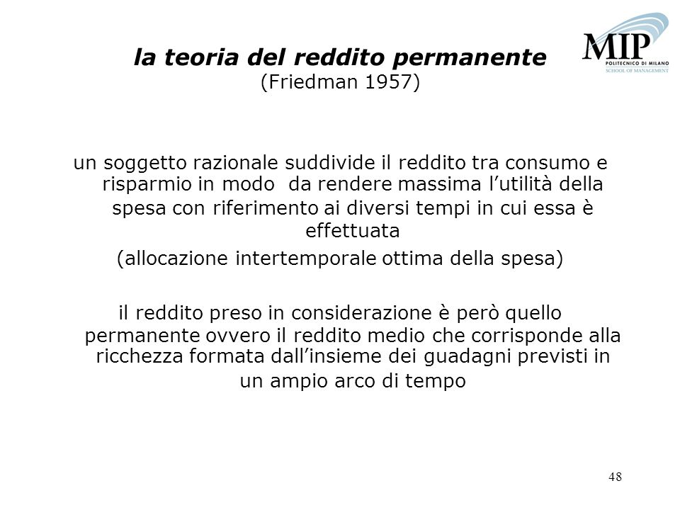 48 la teoria del reddito permanente (Friedman 1957) un soggetto razionale suddivide il reddito tra consumo e risparmio in modo da rendere massima luti