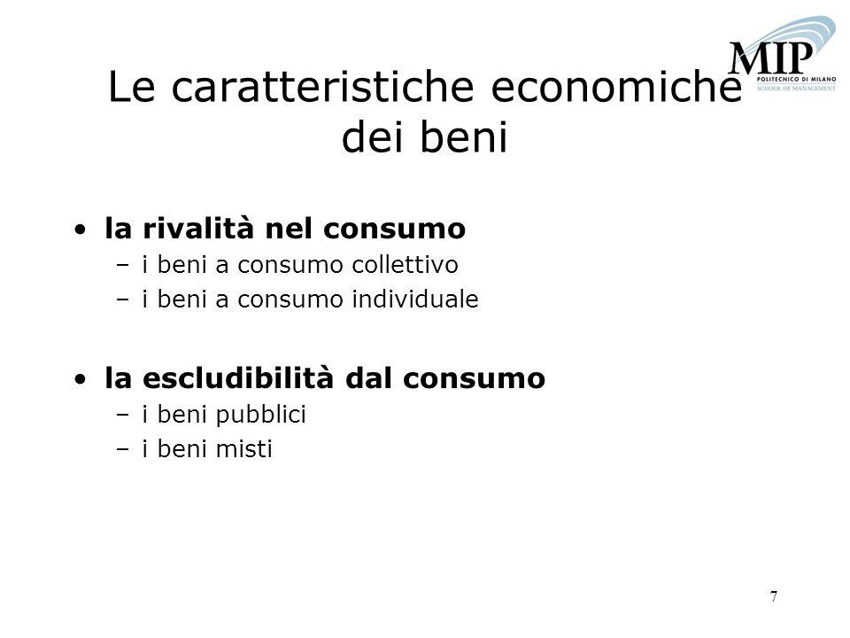 7 Le caratteristiche economiche dei beni la rivalità nel consumo –i beni a consumo collettivo –i beni a consumo individuale la escludibilità dal consu