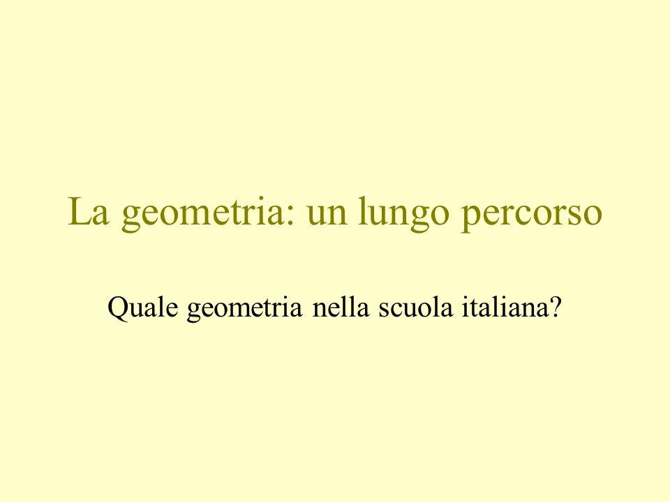 La geometria: un lungo percorso Quale geometria nella scuola italiana?
